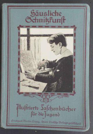 Schnitzen 1910 Häusliche Schnitzkunst Anleitung Zur Herstellung Gustaf Gast Bild