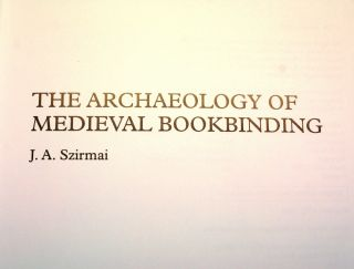 Szirmai The Archaeology Of Medieval Bookbinding 1999 Fachbuch Buchbinder Bild